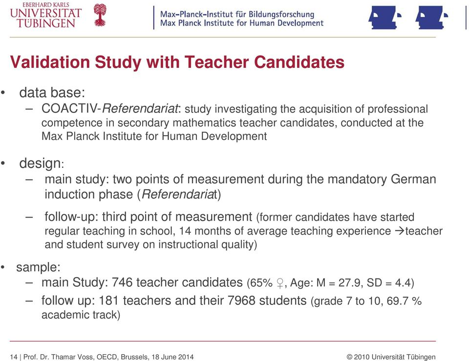 (former candidates have started regular teaching in school, 14 months of average teaching experience teacher and student survey on instructional quality) sample: main Study: 746 teacher candidates