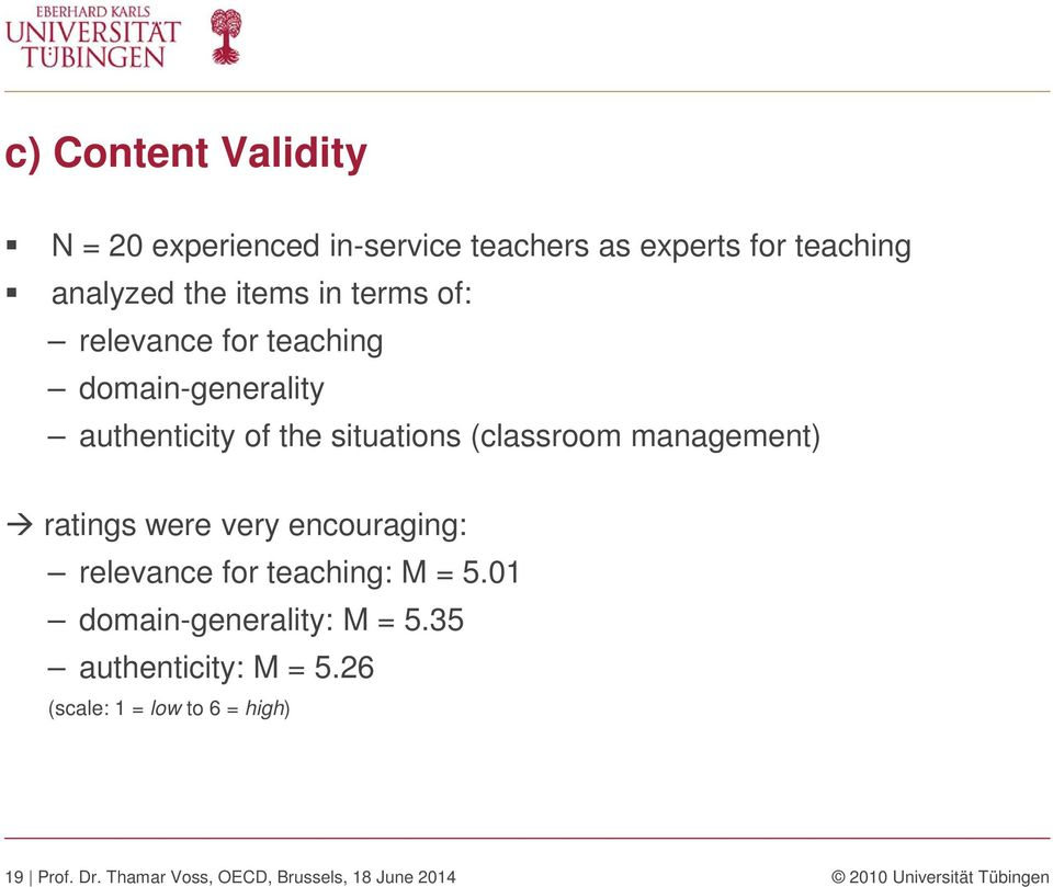 ratings were very encouraging: relevance for teaching: M = 5.01 domain-generality: M = 5.